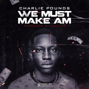 Download Music Mp3:- Charlie Pounds – We Must Make Am
