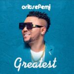 "Oritse Femi – ""Greatest"""