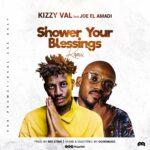 KizzyVal_ Shower Your Blessings. ft Joe EL Amadi