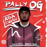 """Pally OG – """"Ada Enugu"""""""