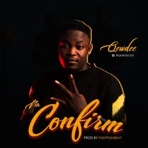 Download Music Mp3:- Qewdee – Confirm