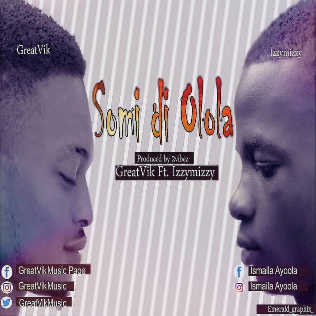 Download Music: Greatvik ft lzzymizzy- somi di olola